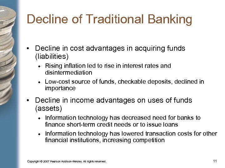 Decline of Traditional Banking • Decline in cost advantages in acquiring funds (liabilities) Rising
