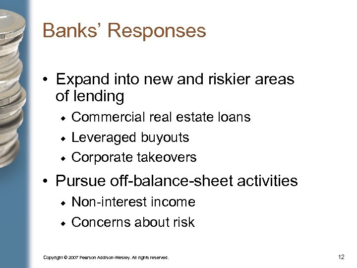 Banks' Responses • Expand into new and riskier areas of lending Commercial real estate