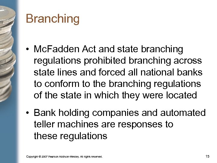Branching • Mc. Fadden Act and state branching regulations prohibited branching across state lines