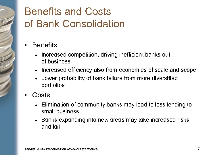 Benefits and Costs of Bank Consolidation • Benefits Increased competition, driving inefficient banks out