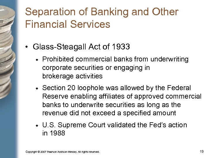 Separation of Banking and Other Financial Services • Glass-Steagall Act of 1933 Prohibited commercial