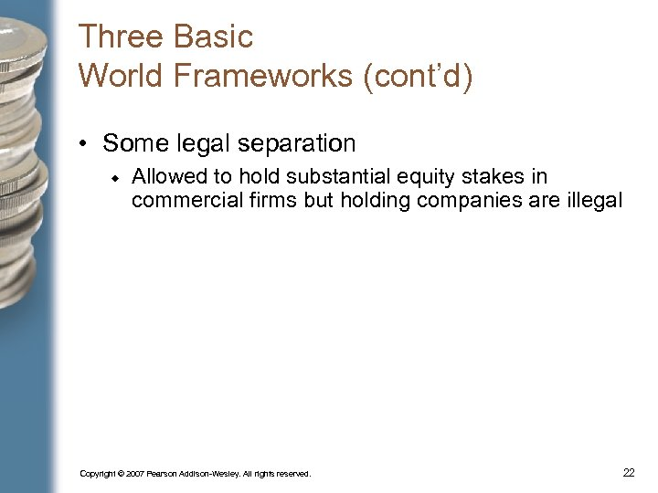 Three Basic World Frameworks (cont'd) • Some legal separation Allowed to hold substantial equity