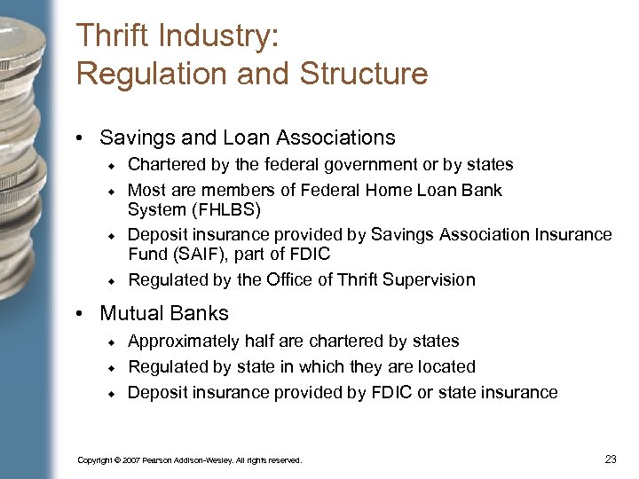 Thrift Industry: Regulation and Structure • Savings and Loan Associations Chartered by the federal