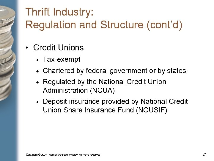 Thrift Industry: Regulation and Structure (cont'd) • Credit Unions Tax-exempt Chartered by federal government