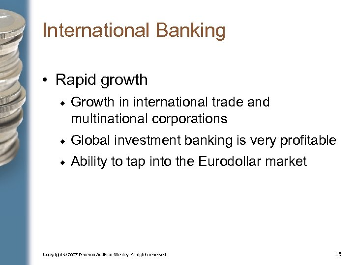 International Banking • Rapid growth Growth in international trade and multinational corporations Global investment