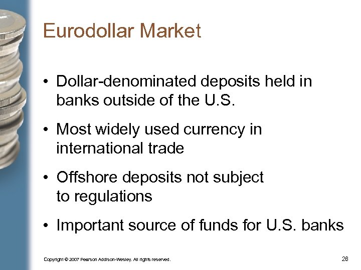 Eurodollar Market • Dollar-denominated deposits held in banks outside of the U. S. •