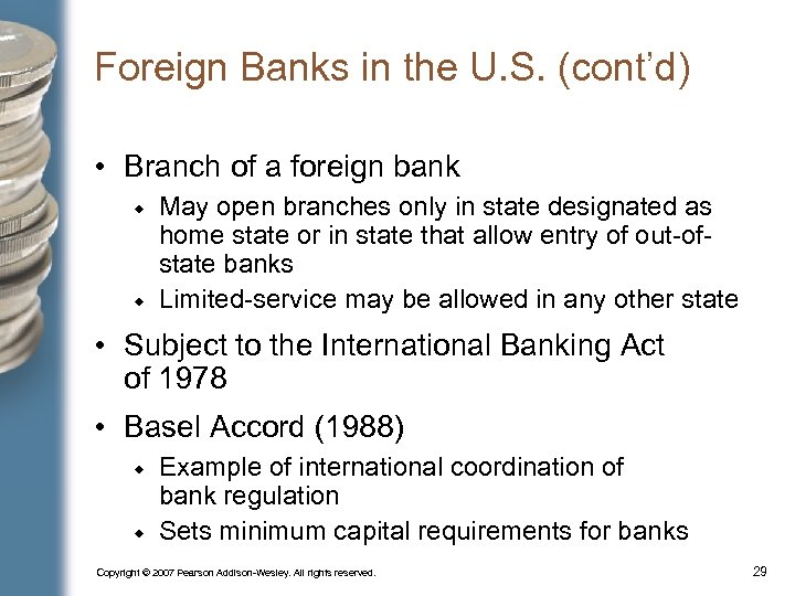Foreign Banks in the U. S. (cont'd) • Branch of a foreign bank May