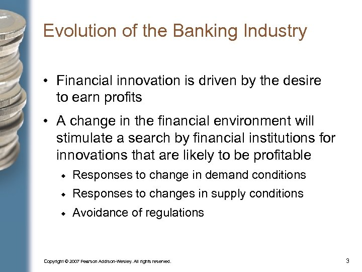 Evolution of the Banking Industry • Financial innovation is driven by the desire to