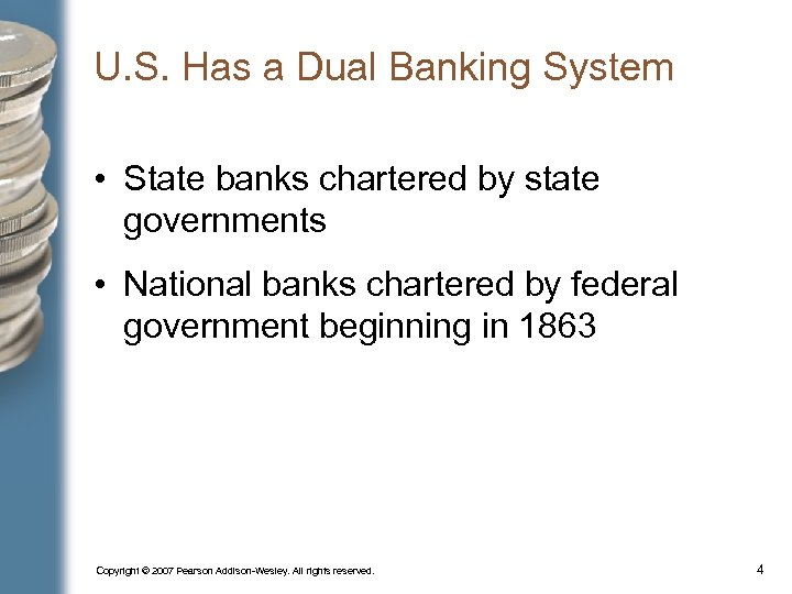 U. S. Has a Dual Banking System • State banks chartered by state governments