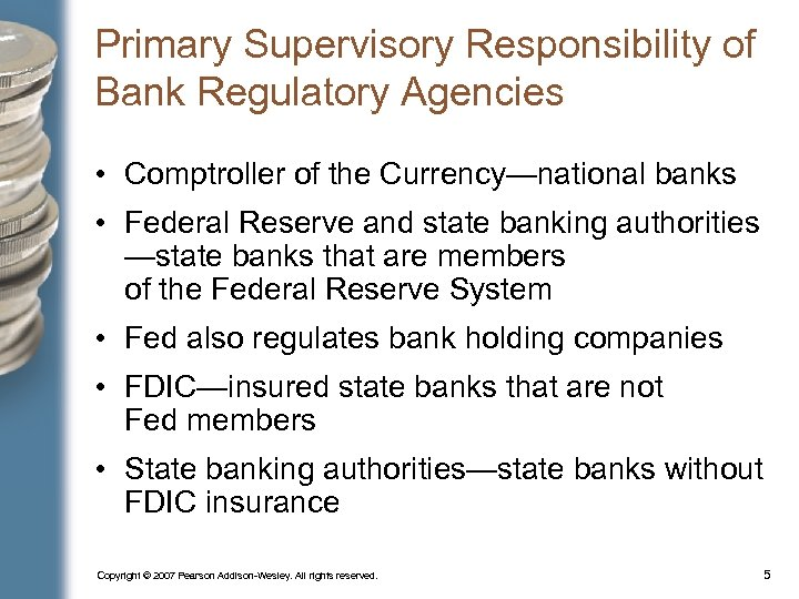 Primary Supervisory Responsibility of Bank Regulatory Agencies • Comptroller of the Currency—national banks •