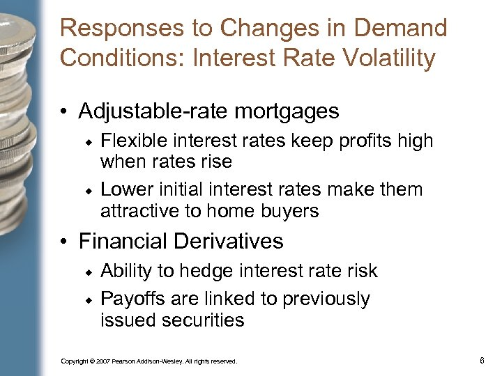 Responses to Changes in Demand Conditions: Interest Rate Volatility • Adjustable-rate mortgages Flexible interest