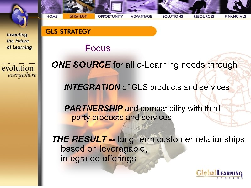 Focus ONE SOURCE for all e-Learning needs through INTEGRATION of GLS products and services