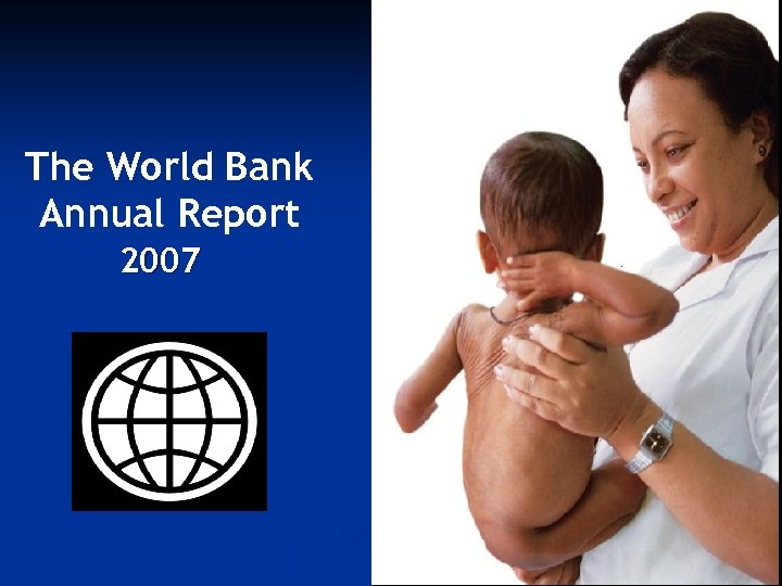 The World Bank Annual Report 2007