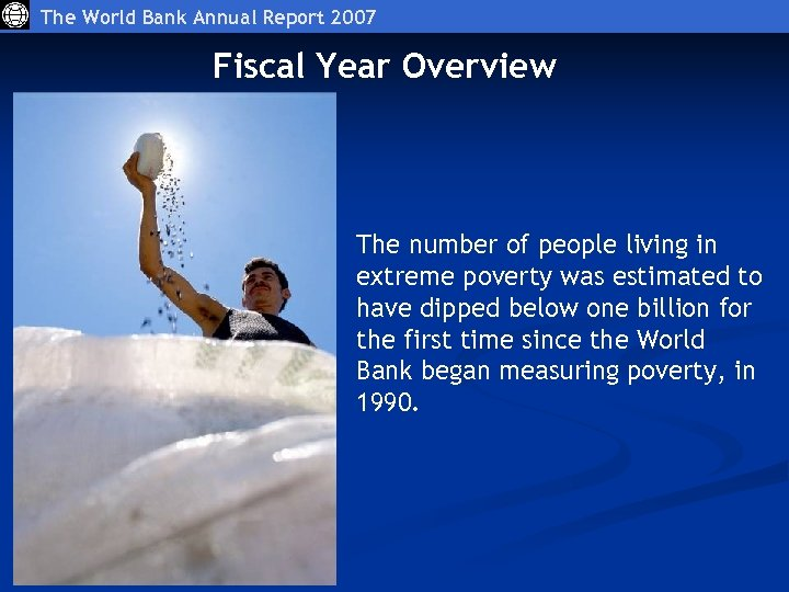 The World Bank Annual Report 2007 Fiscal Year Overview The number of people living
