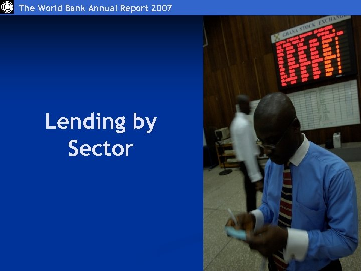 The World Bank Annual Report 2007 Lending by Sector