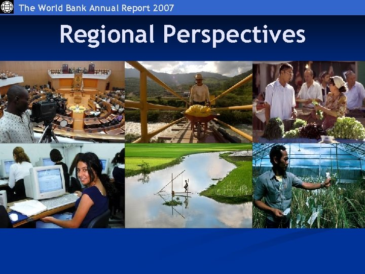 The World Bank Annual Report 2007 Regional Perspectives