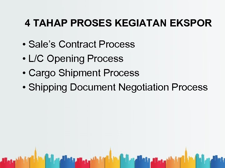 4 TAHAP PROSES KEGIATAN EKSPOR • Sale's Contract Process • L/C Opening Process •