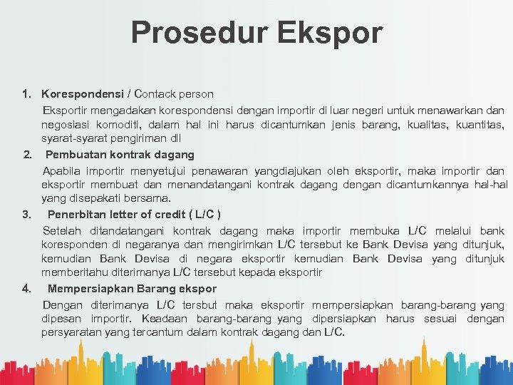 Prosedur Ekspor 1. Korespondensi / Contack person Eksportir mengadakan korespondensi dengan importir di luar