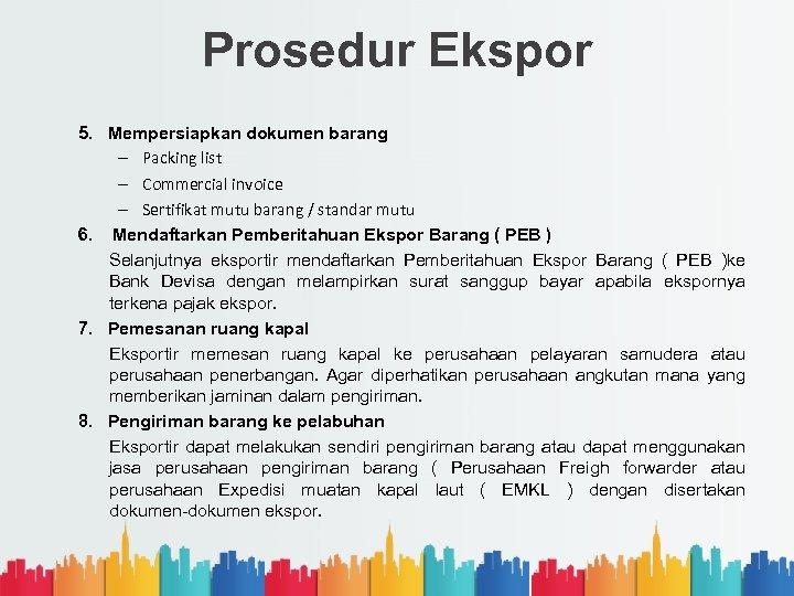 Prosedur Ekspor 5. Mempersiapkan dokumen barang – Packing list – Commercial invoice – Sertifikat