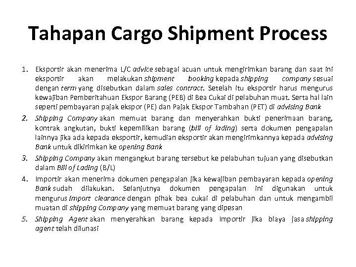 Tahapan Cargo Shipment Process 1. Eksportir akan menerima L/C advice sebagai acuan untuk mengirimkan