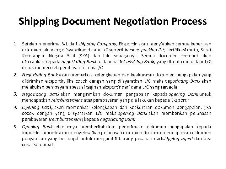 Shipping Document Negotiation Process 1. Setelah menerima B/L dari shipping Company, Eksportir akan menyiapkan