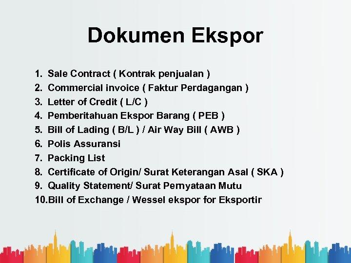 Dokumen Ekspor 1. Sale Contract ( Kontrak penjualan ) 2. Commercial invoice ( Faktur