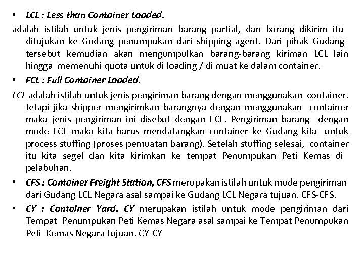 • LCL : Less than Container Loaded. adalah istilah untuk jenis pengiriman barang