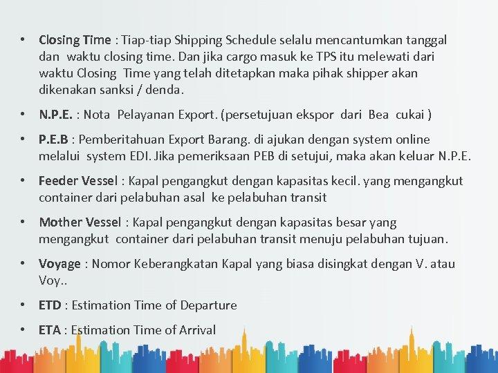 • Closing Time : Tiap-tiap Shipping Schedule selalu mencantumkan tanggal dan waktu closing