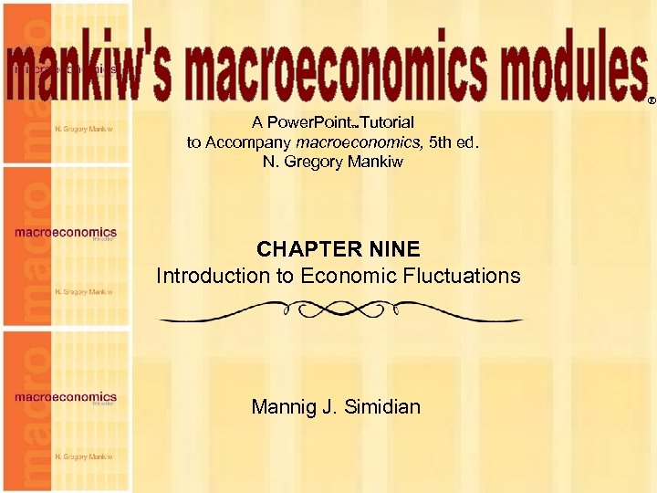 ® A Power. Point Tutorial to Accompany macroeconomics, 5 th ed. N. Gregory Mankiw
