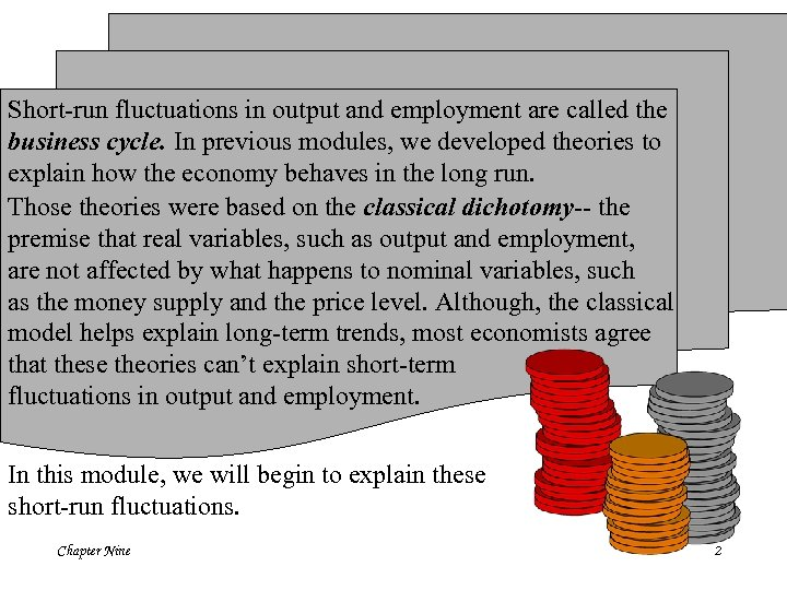 Short-run fluctuations in output and employment are called the business cycle. In previous modules,