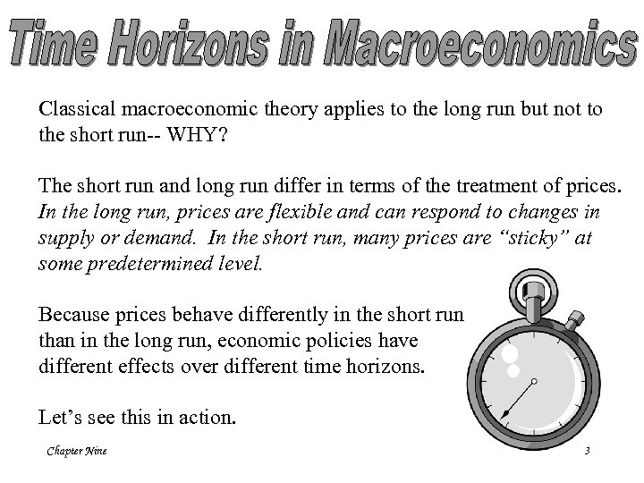 Classical macroeconomic theory applies to the long run but not to the short run--