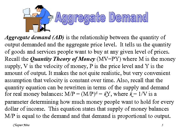 Aggregate demand (AD) is the relationship between the quantity of output demanded and the
