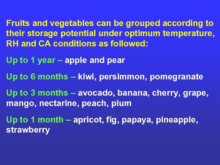 Fruits and vegetables can be grouped according to their storage potential under optimum temperature,