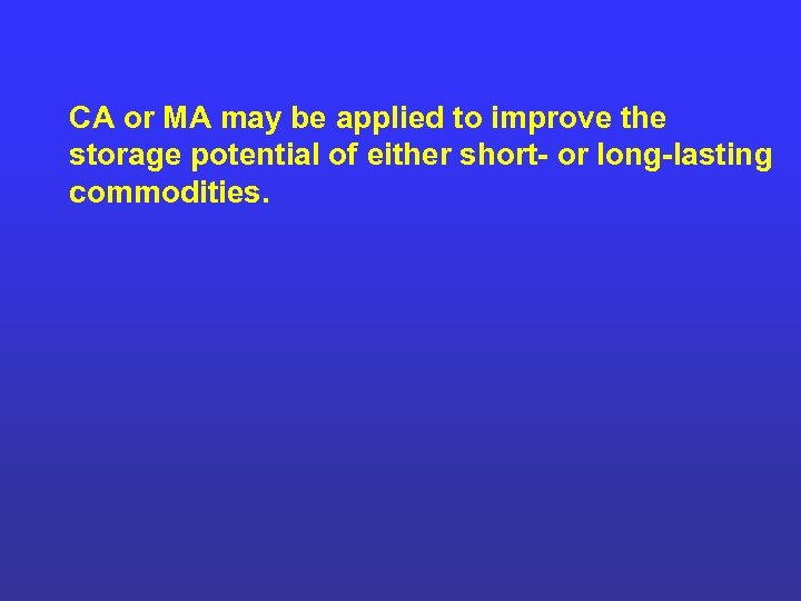 CA or MA may be applied to improve the storage potential of either short-