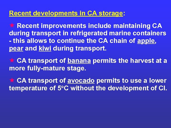 Recent developments in CA storage: Recent improvements include maintaining CA during transport in refrigerated