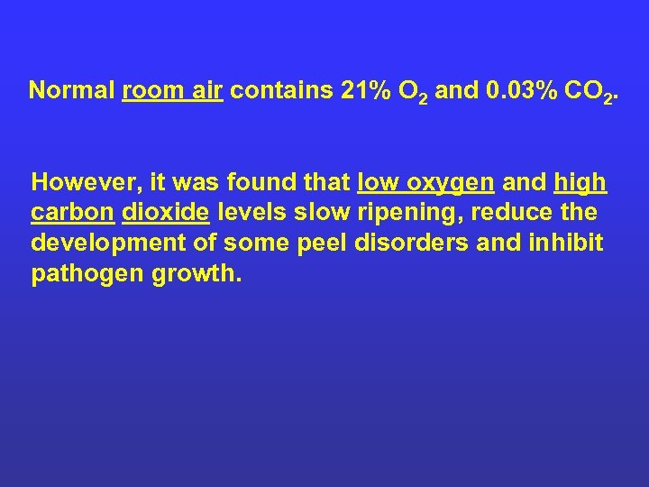 Normal room air contains 21% O 2 and 0. 03% CO 2. However, it