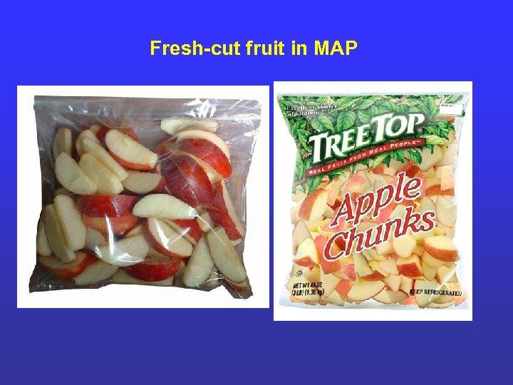 Fresh-cut fruit in MAP