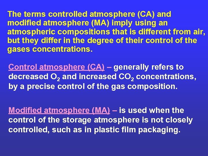 The terms controlled atmosphere (CA) and modified atmosphere (MA) imply using an atmospheric compositions