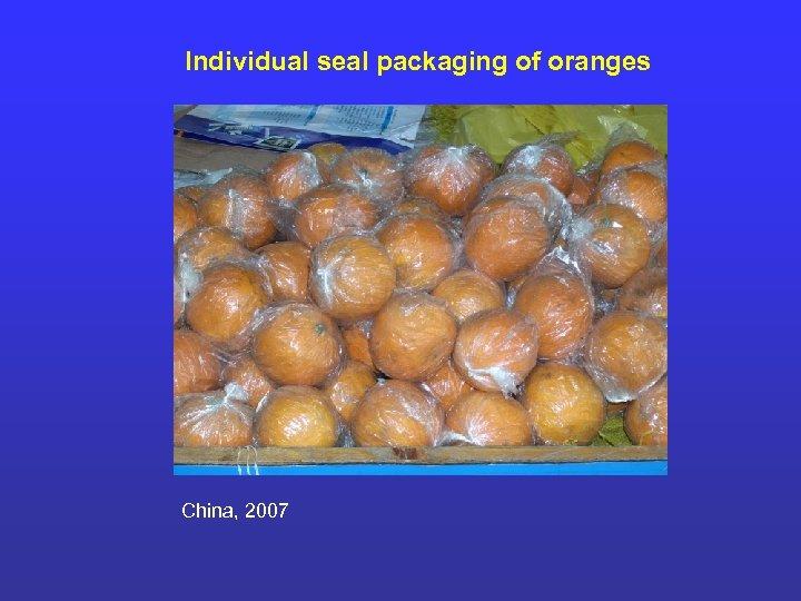 Individual seal packaging of oranges China, 2007