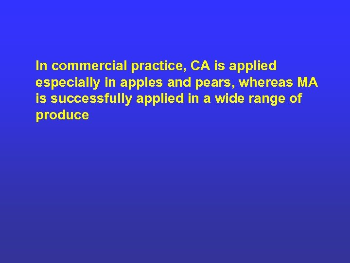 In commercial practice, CA is applied especially in apples and pears, whereas MA is
