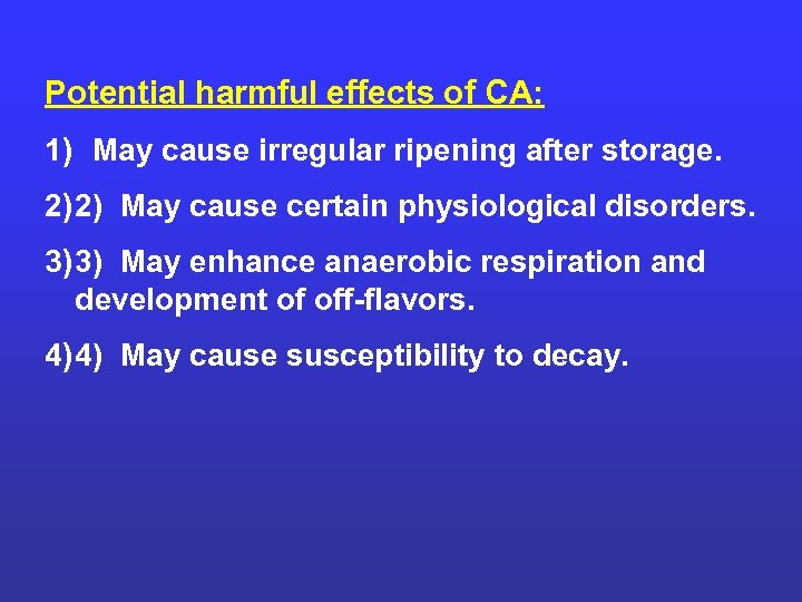 Potential harmful effects of CA: 1) May cause irregular ripening after storage. 2) 2)