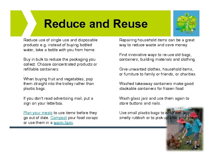 Reduce and Reuse Reduce use of single use and disposable products e. g. instead