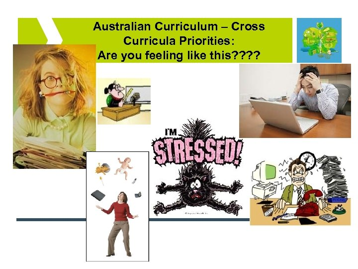 Australian Curriculum – Cross Curricula Priorities: Are you feeling like this? ?