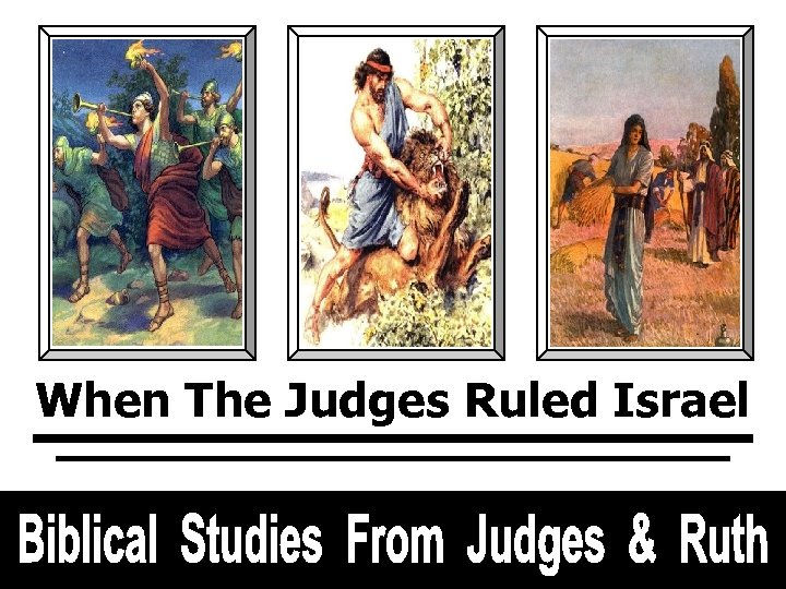In The Days When The Judges Ruled Biblical Studies From Judges & Ruth When