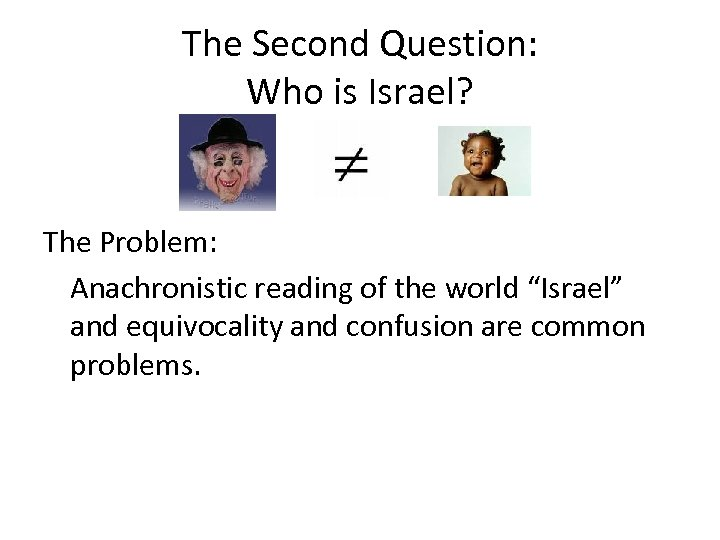 "The Second Question: Who is Israel? The Problem: Anachronistic reading of the world ""Israel"""