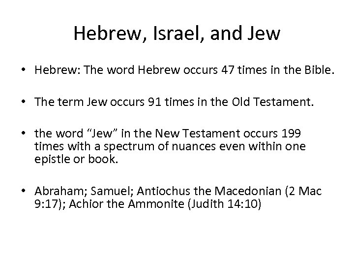 Hebrew, Israel, and Jew • Hebrew: The word Hebrew occurs 47 times in the