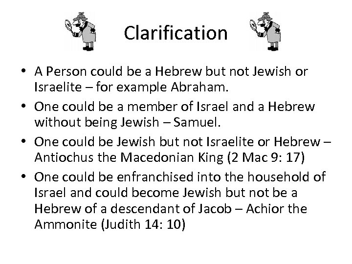 Clarification • A Person could be a Hebrew but not Jewish or Israelite –