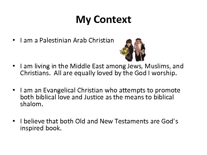 My Context • I am a Palestinian Arab Christian • I am living in