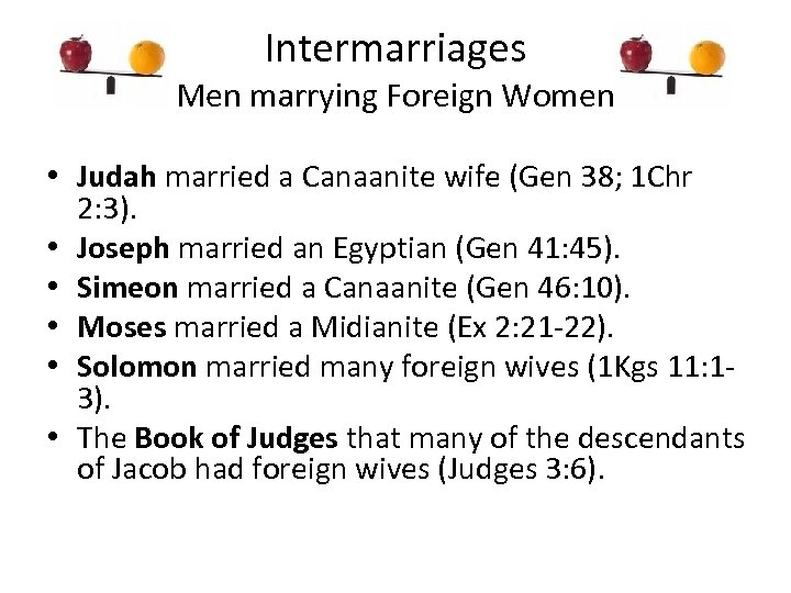 Intermarriages Men marrying Foreign Women • Judah married a Canaanite wife (Gen 38; 1
