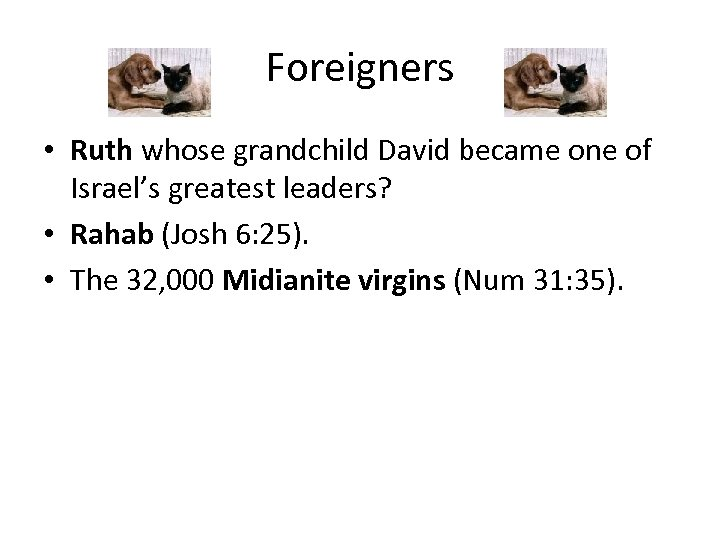 Foreigners • Ruth whose grandchild David became one of Israel's greatest leaders? • Rahab